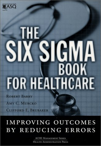 The Six Sigma Book for Healthcare: Improving: Robert Barry, Amy