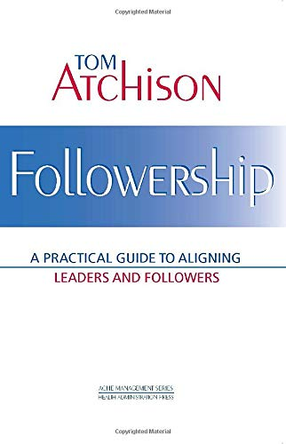 9781567932164: Followership: A Practical Guide to Aligning Leaders and Followers