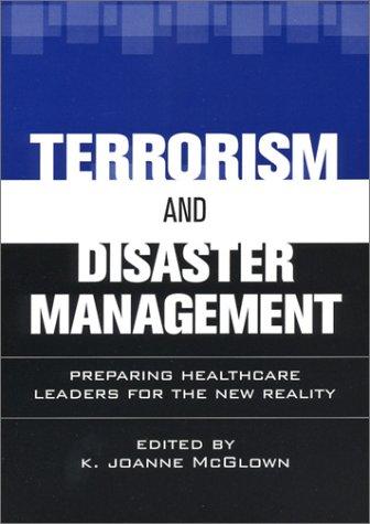 Terrorism and Disaster Management: Preparing Healthcare Leaders: K. Joanne McGlown