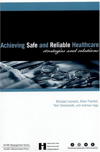 Achieving Safe And Reliable Healthcare: Strategies And: Michael Steven Leonard,