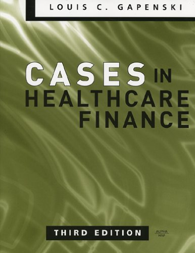 Cases in Healthcare Finance, Third Edition: Louis C. Gapenski