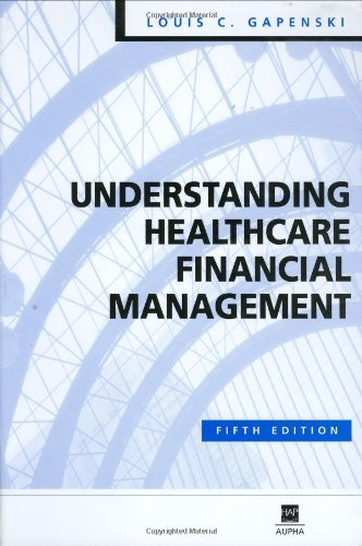 Understanding Healthcare Financial Management, 5th Edition: Louis C. Gapenski