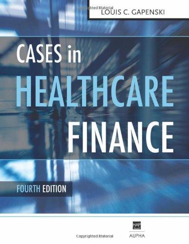 Cases in Healthcare Finance, Fourth Edition: Louis C. Gapenski