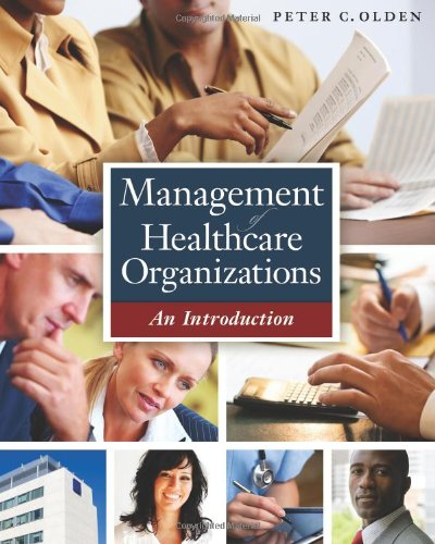 Management of Healthcare Organizations: An Introduction: Olden, Peter C.