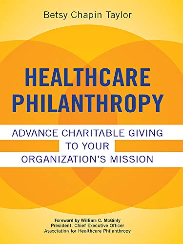 9781567934496: Healthcare Philanthropy: Advance Charitable Giving to Your Organization's Mission (ACHE Management Series)