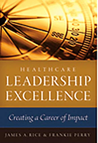 9781567934748: Healthcare Leadership Excellence: Creating A Career of Impact (Ache Management)