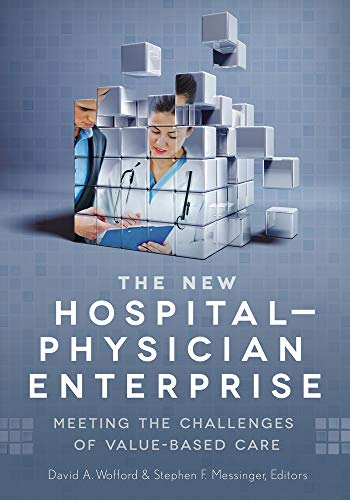 The New Hospital-Physician Enterprise: Meeting the Challenges: David Wofford