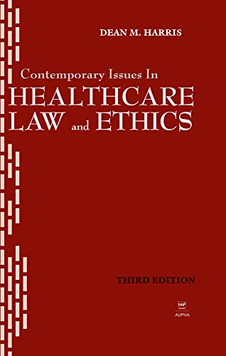 Contemporary Issues in Healthcare Law & Ethics: Harris, Dean M.