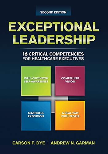 Exceptional Leadership: 16 Critical Competencies for Healthcare: Dye, Carson F.;