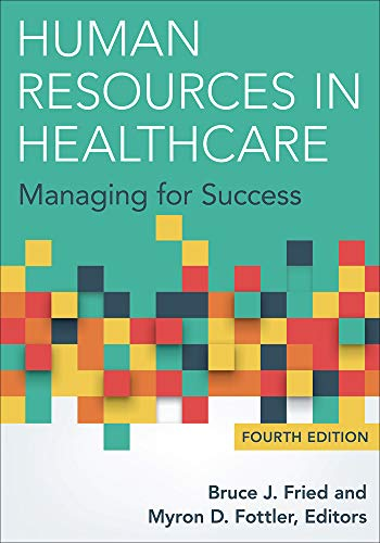 Human Resources in Healthcare: Managing for Success,: Bruce J. Fried;