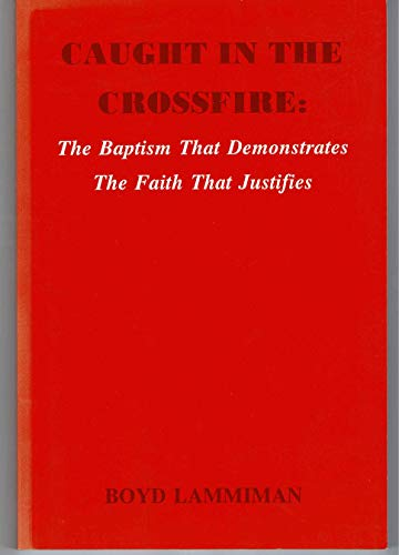 9781567940749: Caught in the Crossfire: The Baptism That Demonstrates the Faith That Justifies