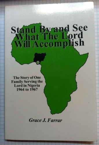 9781567942477: Stand By and See What The Lord Will Accomplish: The Story of One Family Serving the Lord in Nigeria, 1964 to 1967