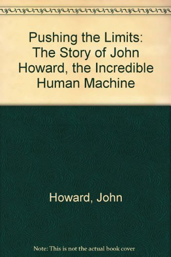 9781567960150: Pushing the Limits: The Story of John Howard, the Incredible Human Machine