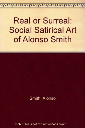 9781567960655: Real or Surreal: Social Satirical Art of Alonso Smith