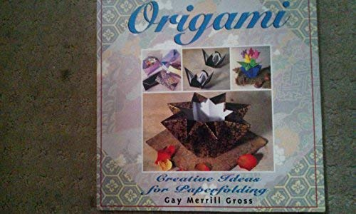 Origami: Creative Ideas for Paperfolding: Gay Merrill Gross