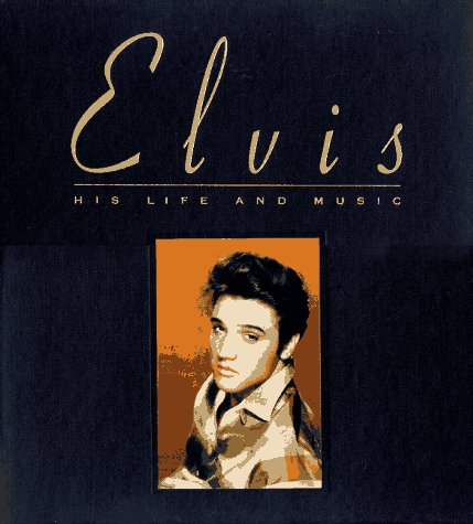 9781567991116: Elvis: His Life and Music/Numbered Limited Edition/Photobiography/4 Cds and Session Journal