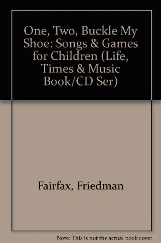 9781567991260: One, Two, Buckle My Shoe: Songs & Games for Children (Life, Times & Music Book/CD Ser)