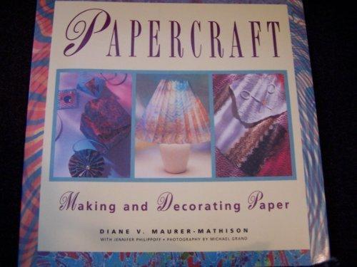 Papercraft: Making and Decorating Paper: Maurer-Mathison, Diane V., Philippoff, Jennifer