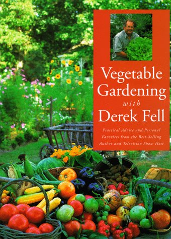 Vegetable Gardening With Derek Fell: Practical Advice and Personal Favorites from the Best-Selling Author and Television Show Host (1567992536) by Derek Fell