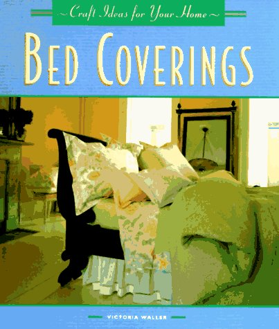 9781567992786: Bed Coverings (Craft Ideas for Your Home Series)