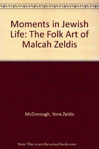 MOMENTS IN JEWISH LIFE The Folk Art of Malah Zeldis: McDONOUGH, YONA ZELDIS