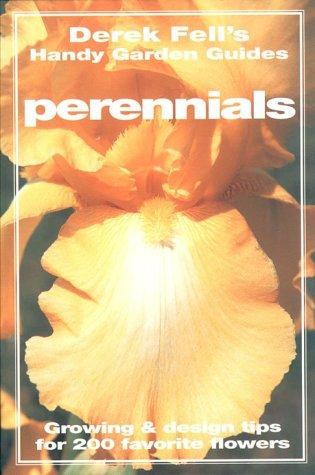 Perennials: Growing & Design Tips for 200 Favorite Flower (Derek Fell's Handy Garden Guides) (9781567993745) by Derek Fell
