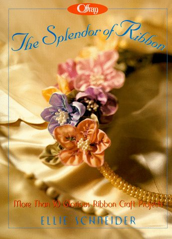 9781567993974: Offray, the Splendor of Ribbon: More Than 50 Glorious Ribbon Craft Projects
