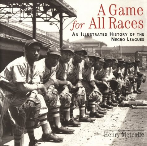 A Game for All Races - An Illustrated History of the Negro Leagues