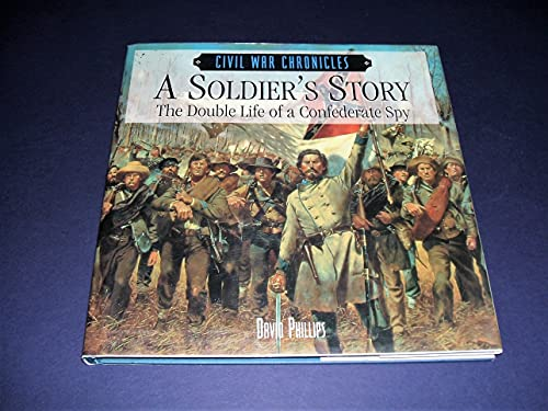 A Soldier's Story: The Double Life of a Confederate Spy (Civil War Chronicles)
