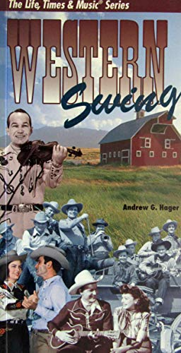 Western Swing (The Life, Times, & Music Series): Andrew G. Hager