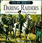 Daring Raiders: Little Known Tales of Courage (Civil War Chronicles): Phillips, David