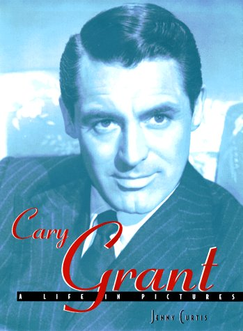 Cary Grant: A Life in Pictures: Curtis, Jenny;Curtis, Jennifer
