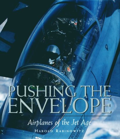 Pushing the Envelope: Airplanes of the Jet Age (1567995969) by Harold Rabinowitz