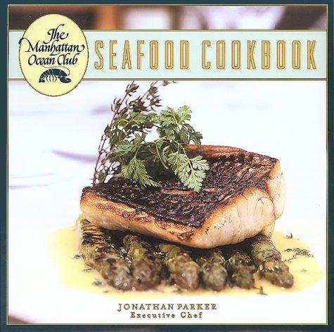 Manhattan Ocean Club Cookbook: Parker, Jonathan