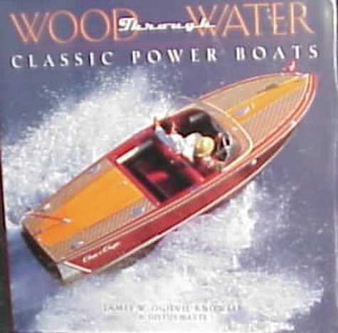Wood Through Water: Classic Power Boats: Ogilvie-Knowles, James W., Hayes, Justus