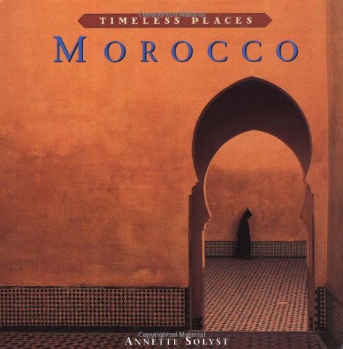 Morocco : Timeless Places: Annette Solyst