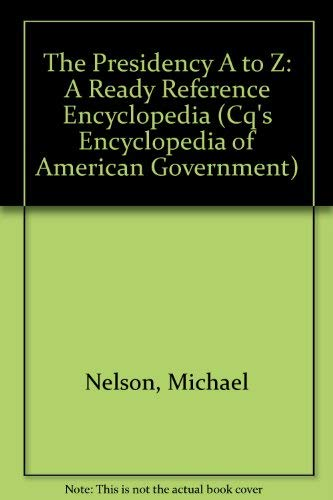 9781568020068: The Presidency A to Z: A Ready Reference Encyclopedia (Cq's Encyclopedia of American Government)