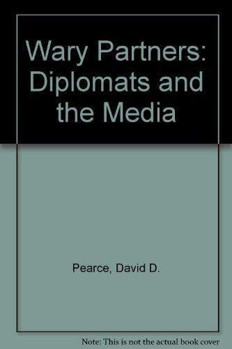 Wary Partners: Diplomats and the Media: David D. Pearce
