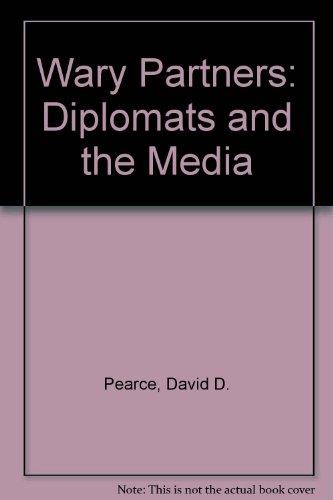 Wary Partners: Diplomats and the Media: Pearce, David D.