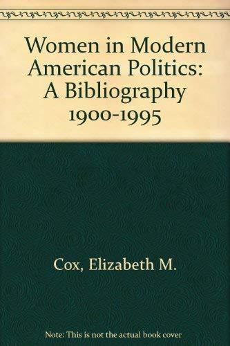 Women in Modern American Politics: A Bibliography, 1900-1995: Cox, Elizabeth M.