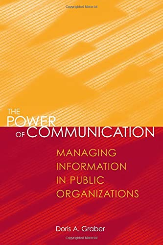 The Power of Communication: Managing Information in: Doris A. Graber