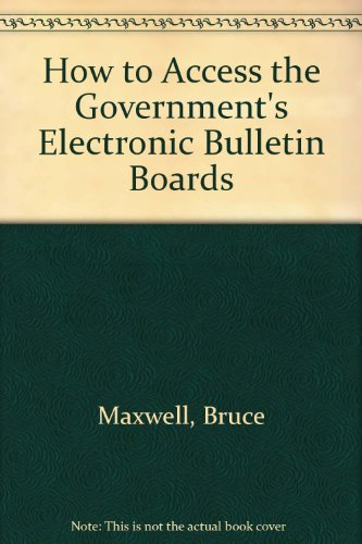 How to Access the Government's Electronic Bulletin Boards 1997 (9781568022383) by Bruce Maxwell