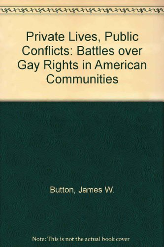 Private Lives, Public Conflicts: Battles over Gay: Button, James W.,