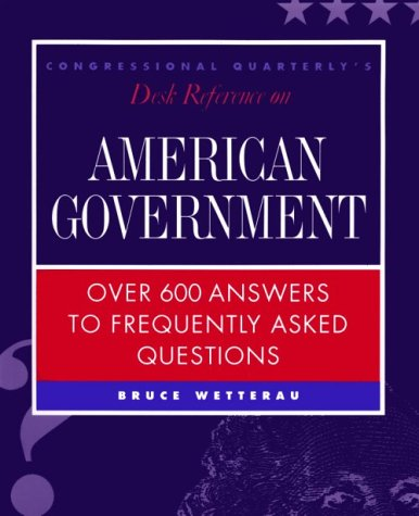 Congressional Quarterly's Desk Reference on American Government: Wetterau, Bruce