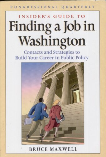 Insider's Guide to Finding a Job in Washington: Contacts and Strategies to Build Your Career ...