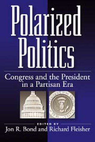 9781568024943: Polarized Politics: Congress and the President in a Partisan Era