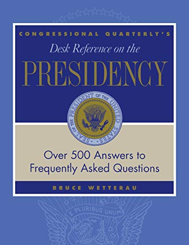 9781568025896: CQ′s Desk Reference on the Presidency: Over 500 Answers to Frequently Asked Questions (Desk Reference Series)