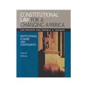 Constitutional Law for a Changing America: Institutional Powers and Constraints: Lee Epstein, ...