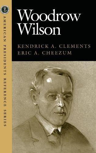 9781568027654: Woodrow Wilson (American Presidents Reference Series)