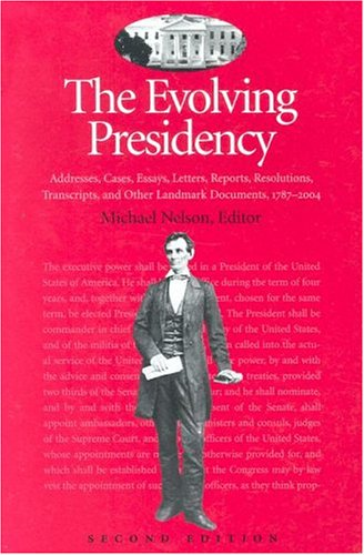 9781568028712: The Evolving Presidency: Addresses, Cases, Essays, Letters, Reports, Resolutions, Transcripts, and Other Landmark Documents, 1787-2004 (Evolving Presidency: Landmark Documents)